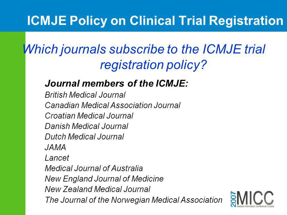 ICMJE Policy on Clinical Trial Registration Which journals subscribe to the ICMJE trial registration policy.