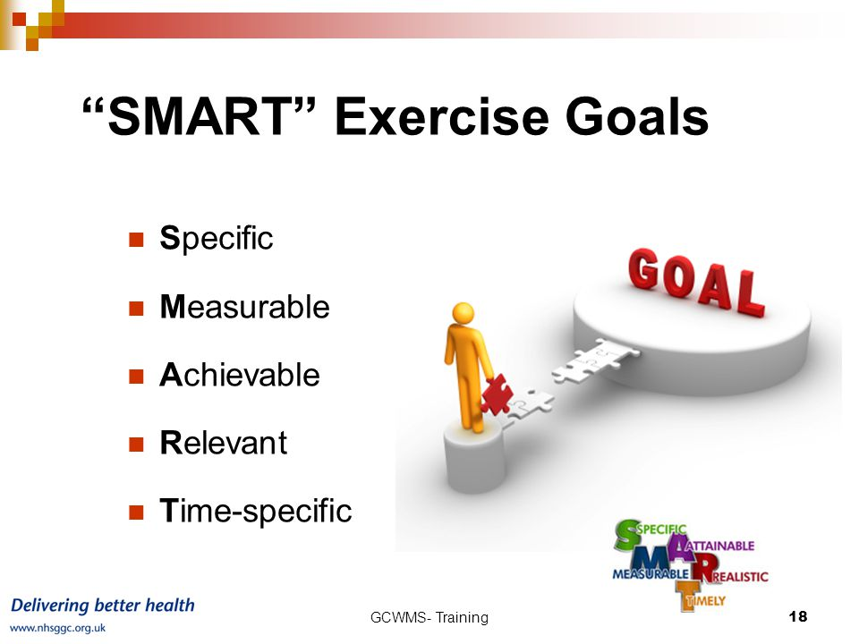 GCWMS- Training18 SMART Exercise Goals Specific Measurable Achievable Relevant Time-specific