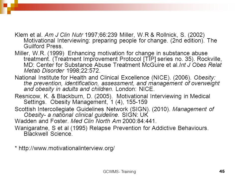 GCWMS- Training45 Klem et al. Am J Clin Nutr 1997;66:239 Miller, W.R & Rollnick, S. (2002) Motivational Interviewing: preparing people for change. (2n