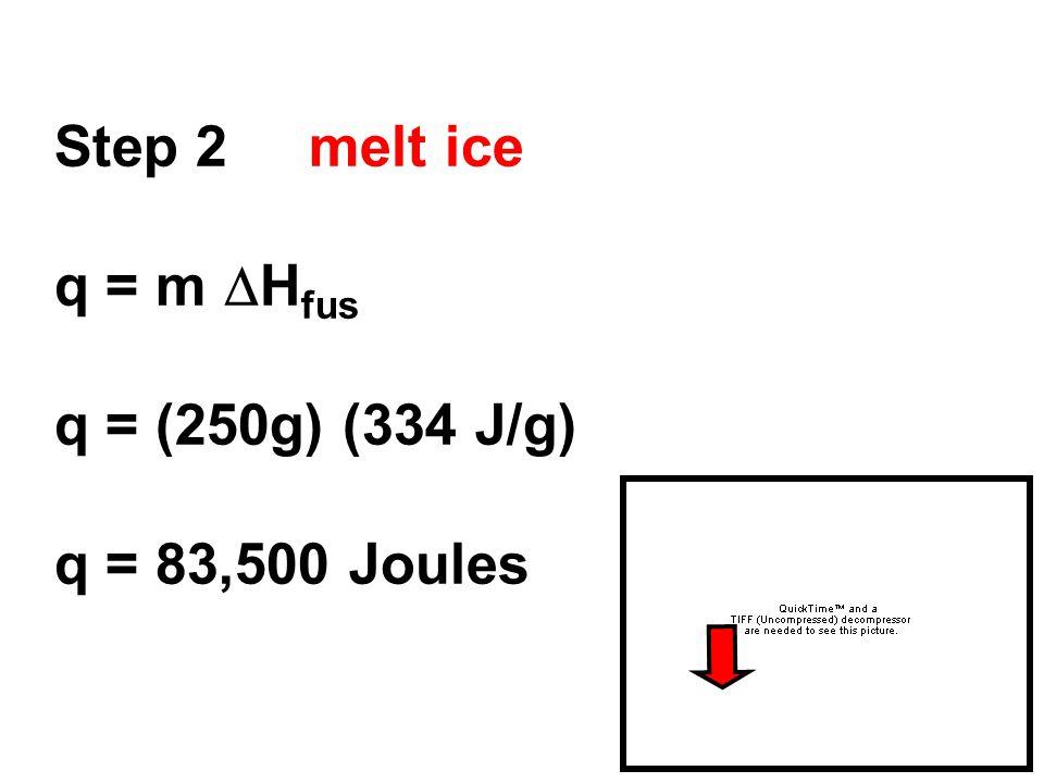 Step 2 melt ice q = m  H fus q = (250g) (334 J/g) q = 83,500 Joules