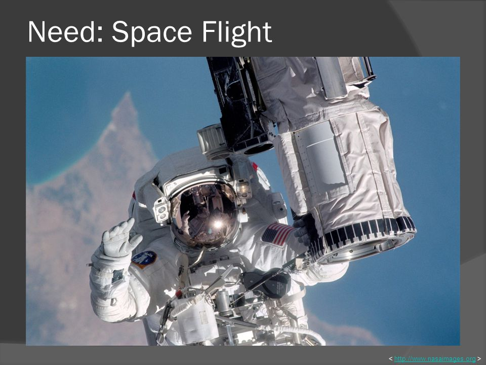 Need: Space Flight http://www.nasaimages.org