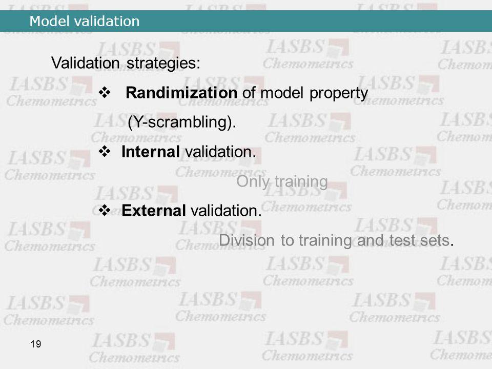 19 Validation strategies:  Randimization of model property (Y-scrambling).