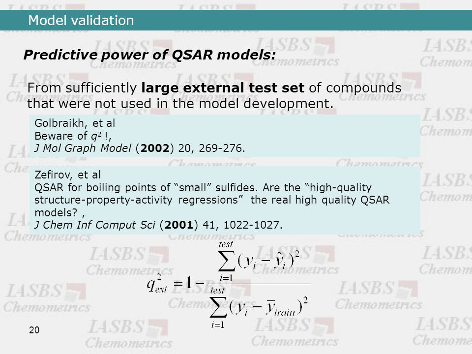 20 Predictive power of QSAR models: From sufficiently large external test set of compounds that were not used in the model development.