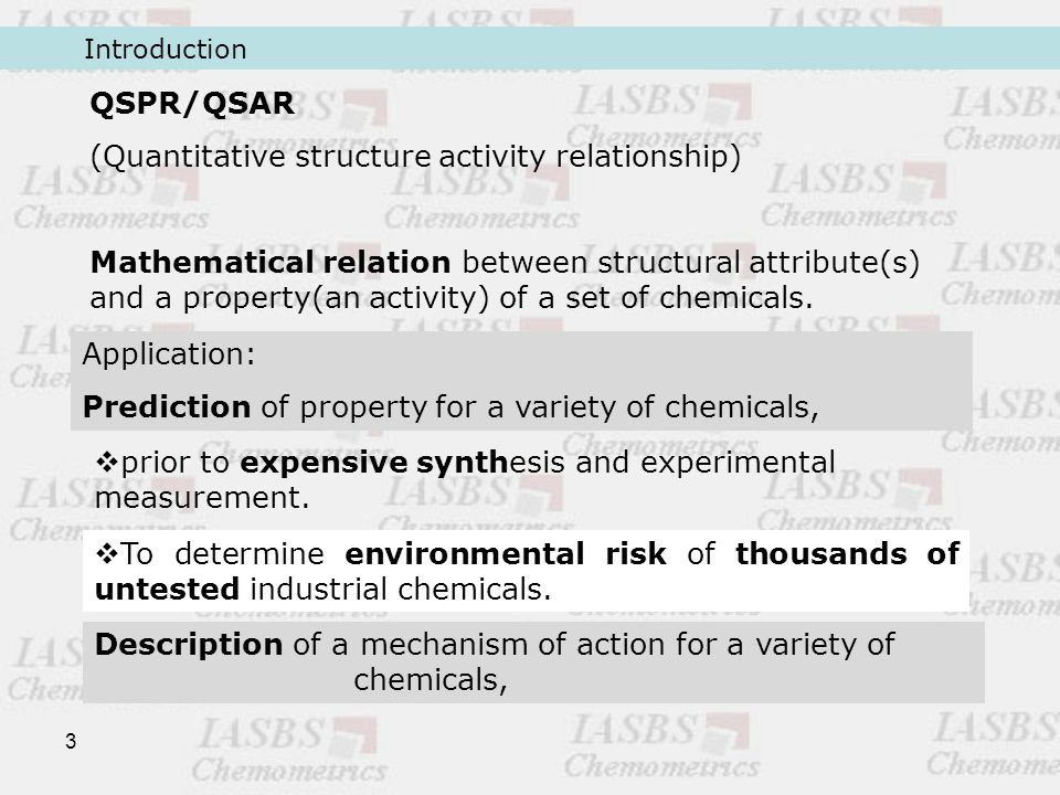 3 QSPR/QSAR (Quantitative structure activity relationship) Mathematical relation between structural attribute(s) and a property(an activity) of a set of chemicals.