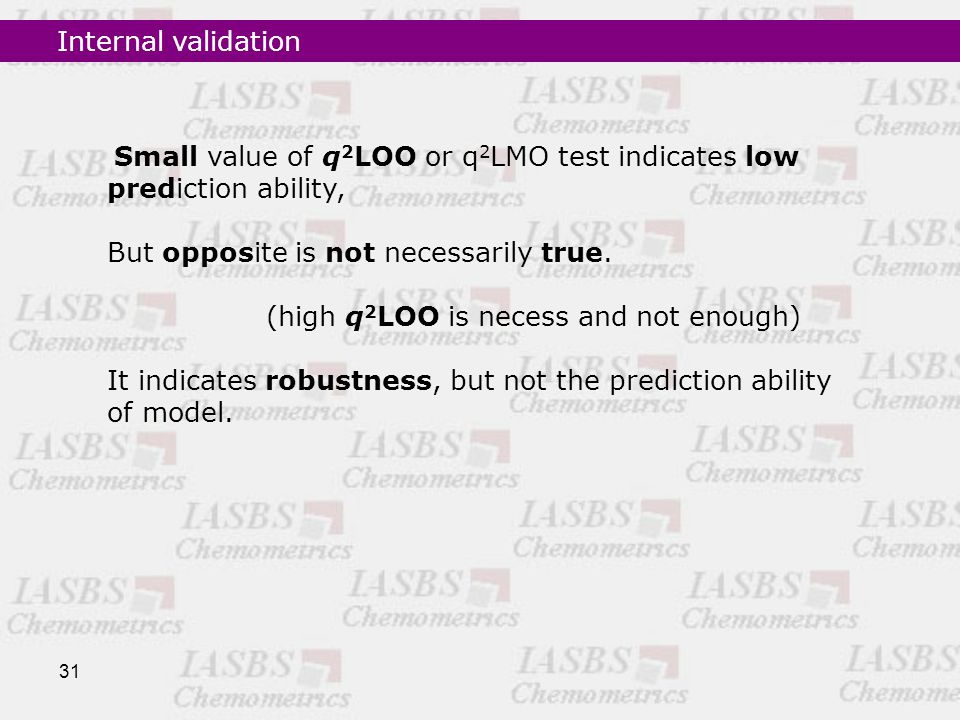 31 Small value of q 2 LOO or q 2 LMO test indicates low prediction ability, But opposite is not necessarily true.