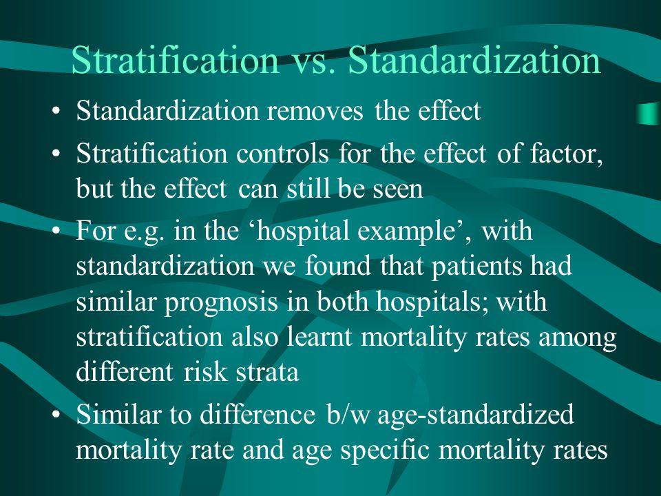Stratification vs. Standardization Standardization removes the effect Stratification controls for the effect of factor, but the effect can still be se
