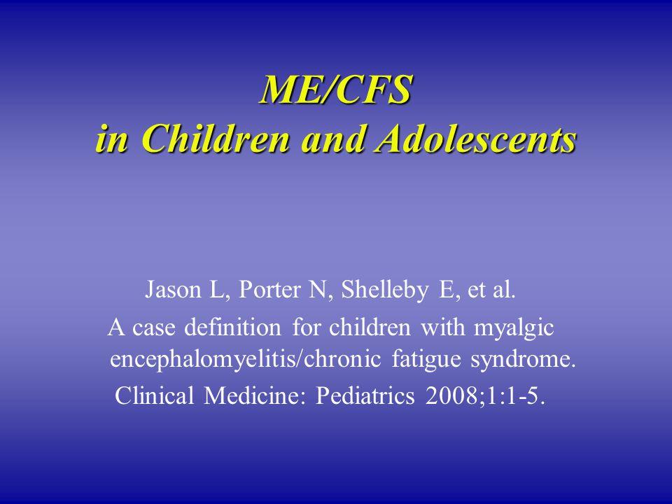 ME/CFS in Children and Adolescents Jason L, Porter N, Shelleby E, et al.