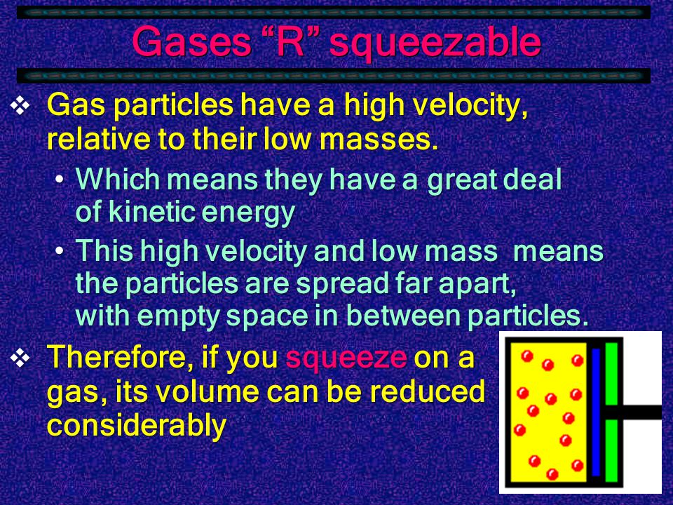  Gases seem weightless, but they are classified as matter, therefore, they must have mass.