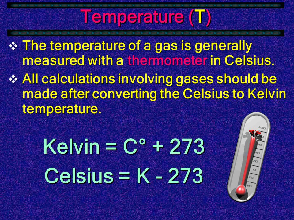 Volume (V)  The volume of a gas is simply the volume of the container it is contained in.