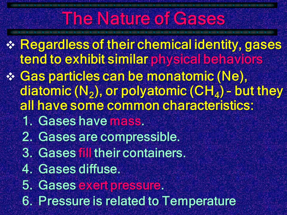  Gases have some interesting characteristics that have fascinated scientists for 300 years.