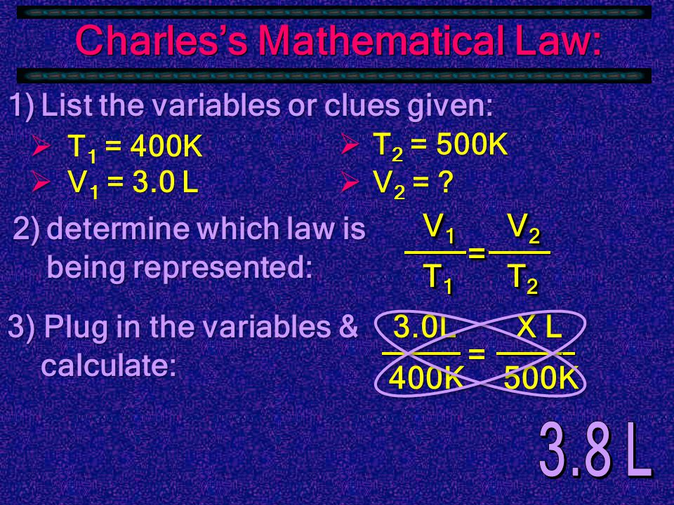 Charles's Mathematical Law: since V/T = k Ex: A gas has a volume of 3.0 L at 400K.