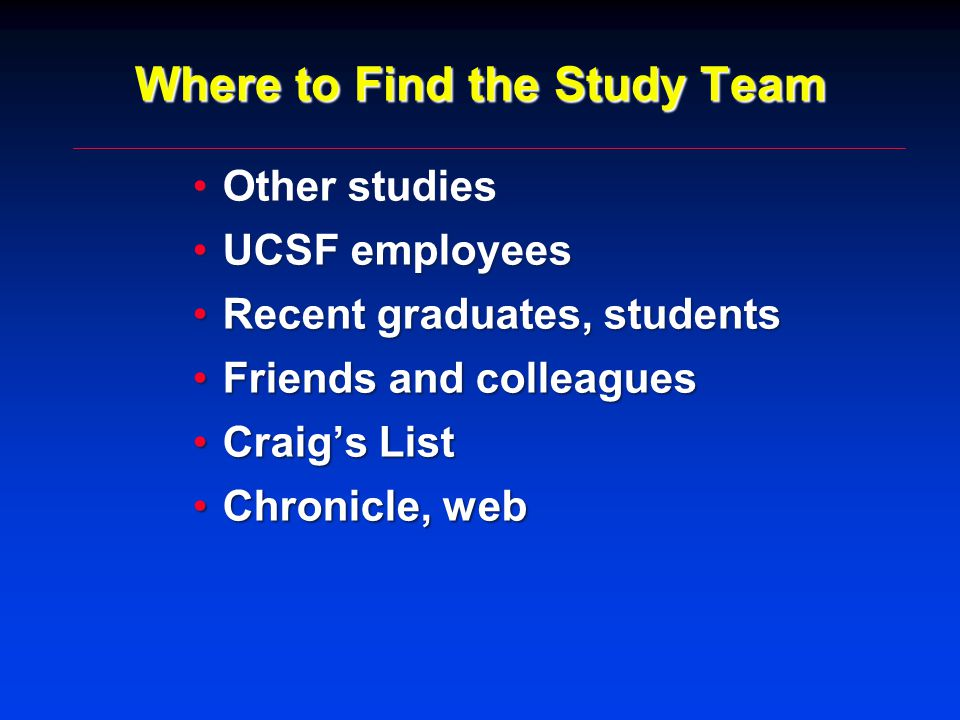 Where to Find the Study Team Other studiesOther studies UCSF employeesUCSF employees Recent graduates, studentsRecent graduates, students Friends and colleaguesFriends and colleagues Craig's ListCraig's List Chronicle, webChronicle, web