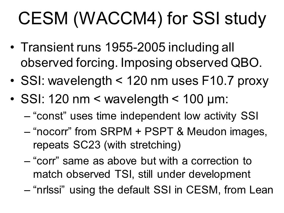 CESM (WACCM4) for SSI study Transient runs 1955-2005 including all observed forcing.