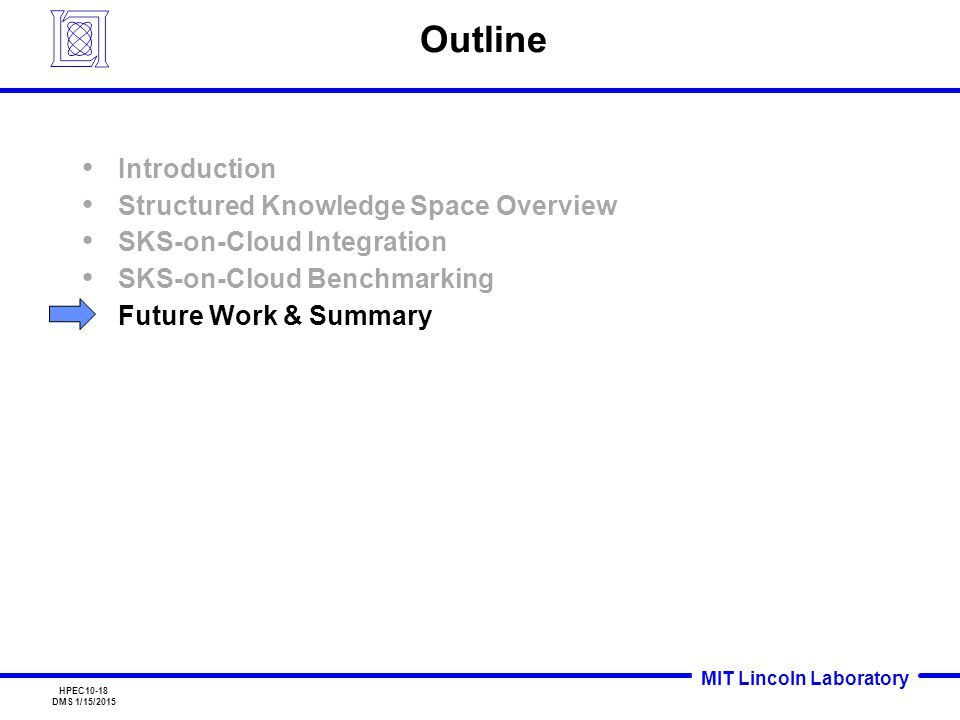 MIT Lincoln Laboratory HPEC10-18 DMS 1/15/2015 Outline Introduction Structured Knowledge Space Overview SKS-on-Cloud Integration SKS-on-Cloud Benchmarking Future Work & Summary