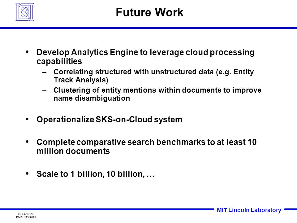 MIT Lincoln Laboratory HPEC10-20 DMS 1/15/2015 Future Work Develop Analytics Engine to leverage cloud processing capabilities –Correlating structured with unstructured data (e.g.