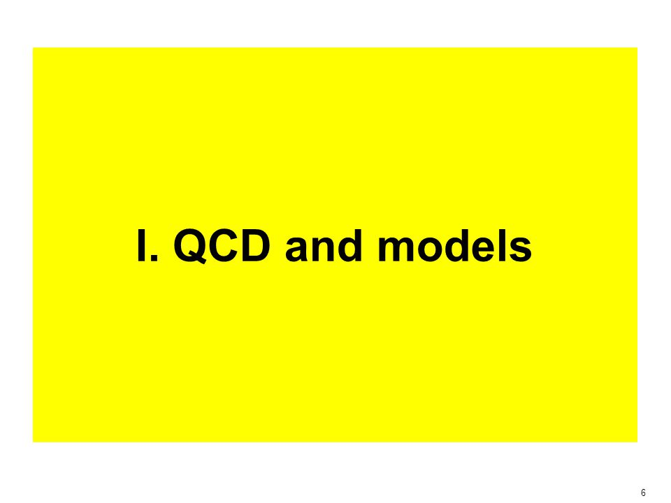 6 I. QCD and models