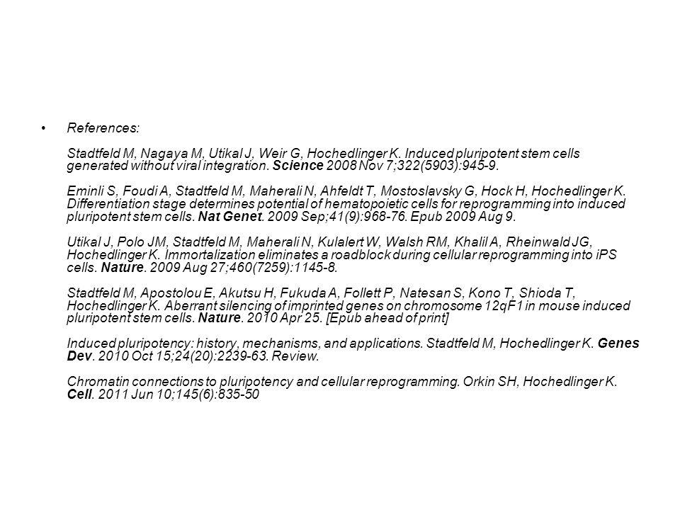 References: Stadtfeld M, Nagaya M, Utikal J, Weir G, Hochedlinger K.
