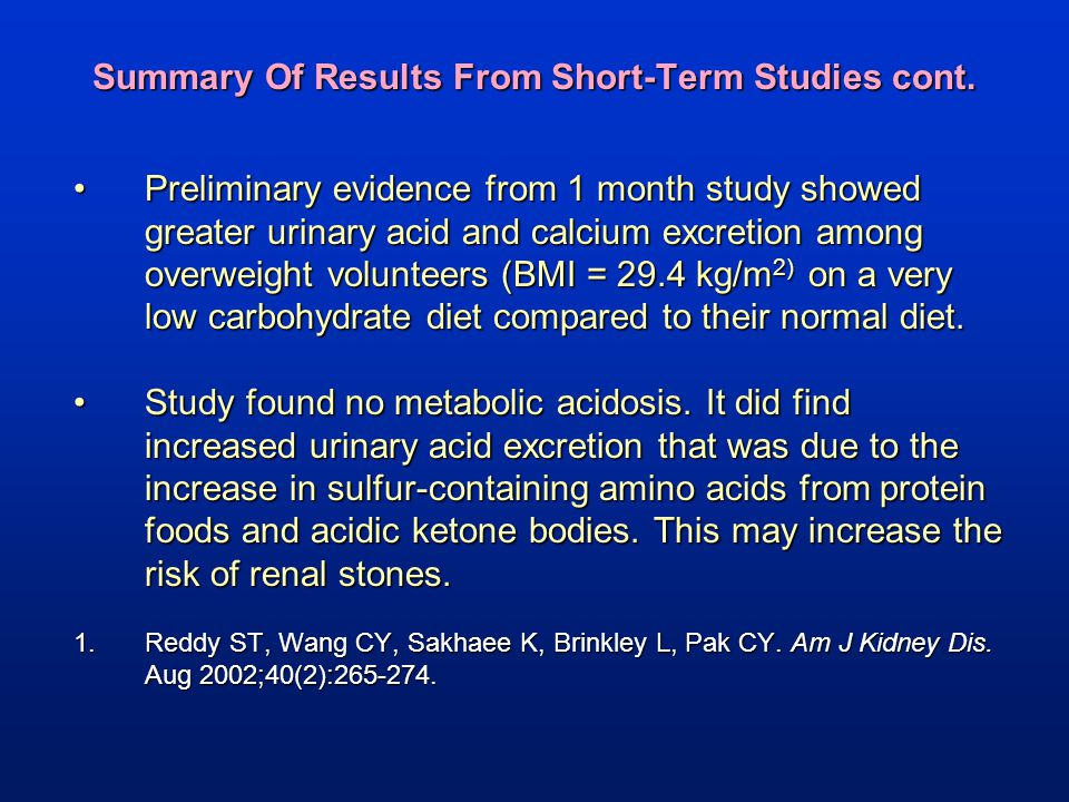 Summary Of Results From Short-Term Studies cont. Preliminary evidence from 1 month study showed greater urinary acid and calcium excretion among overw
