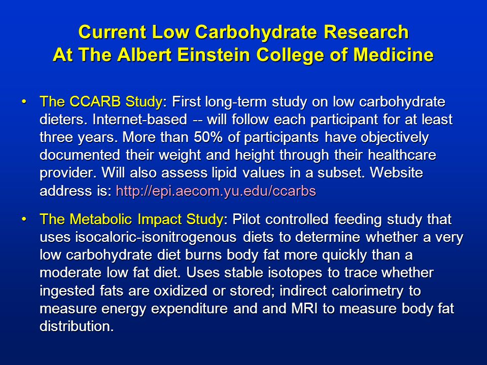 Current Low Carbohydrate Research At The Albert Einstein College of Medicine The CCARB Study: First long-term study on low carbohydrate dieters. Inter