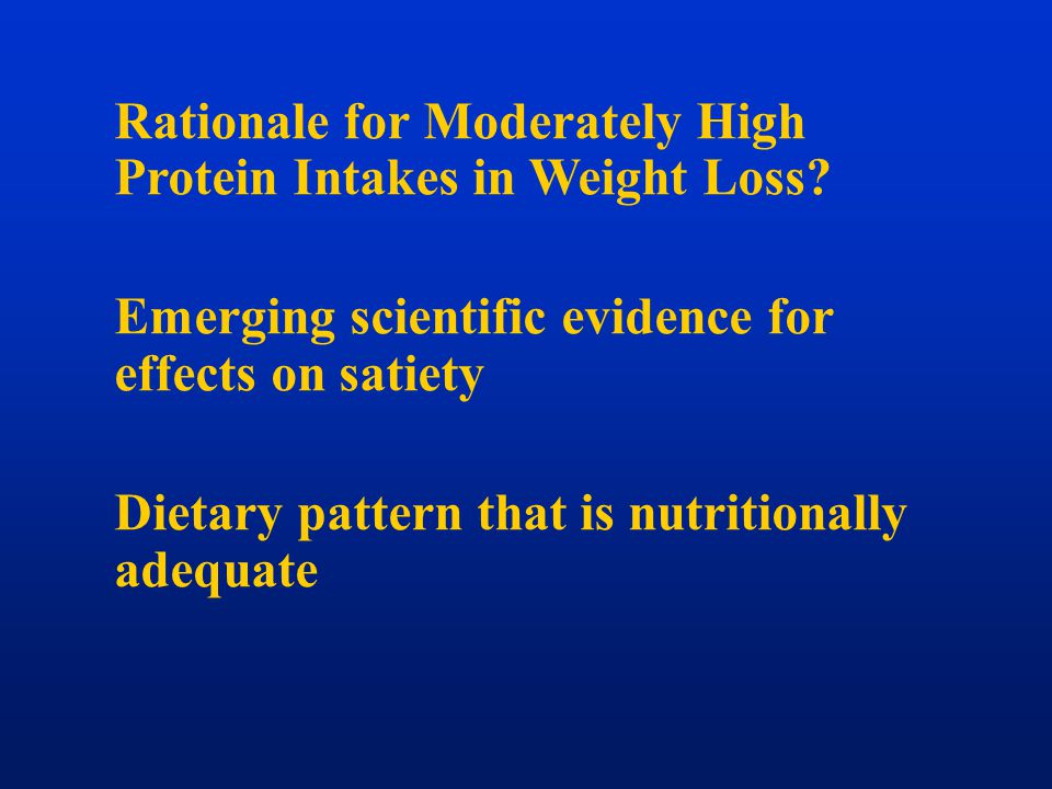 Rationale for Moderately High Protein Intakes in Weight Loss? Emerging scientific evidence for effects on satiety Dietary pattern that is nutritionall