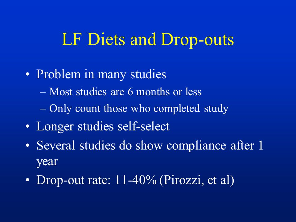LF Diets and Drop-outs Problem in many studies –Most studies are 6 months or less –Only count those who completed study Longer studies self-select Sev