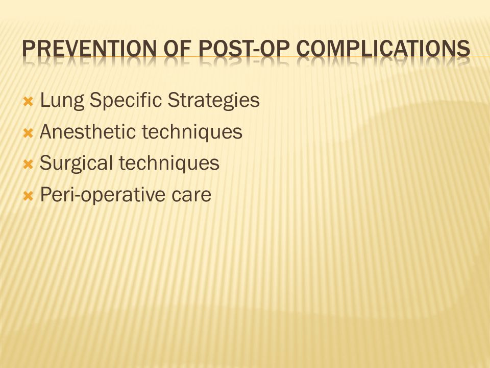  Lung Specific Strategies  Anesthetic techniques  Surgical techniques  Peri-operative care