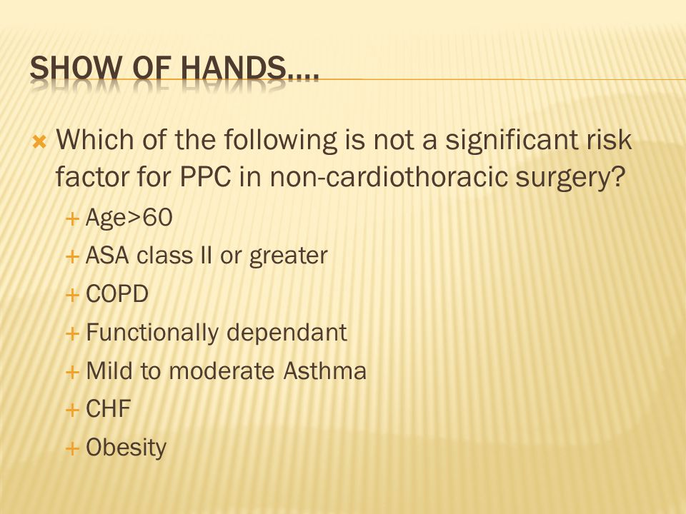  Which of the following is not a significant risk factor for PPC in non-cardiothoracic surgery.
