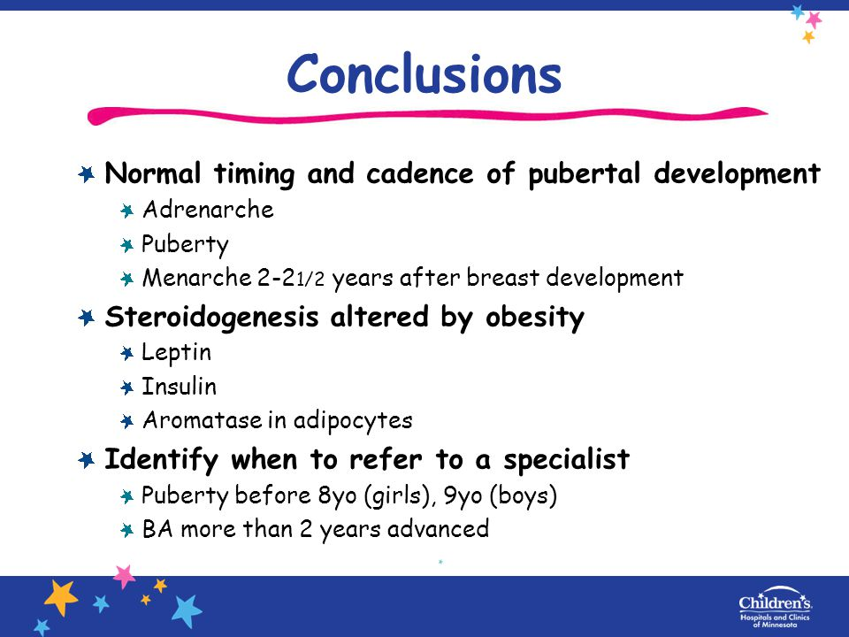 Conclusions Normal timing and cadence of pubertal development Adrenarche Puberty Menarche 2-2 1/2 years after breast development Steroidogenesis alter