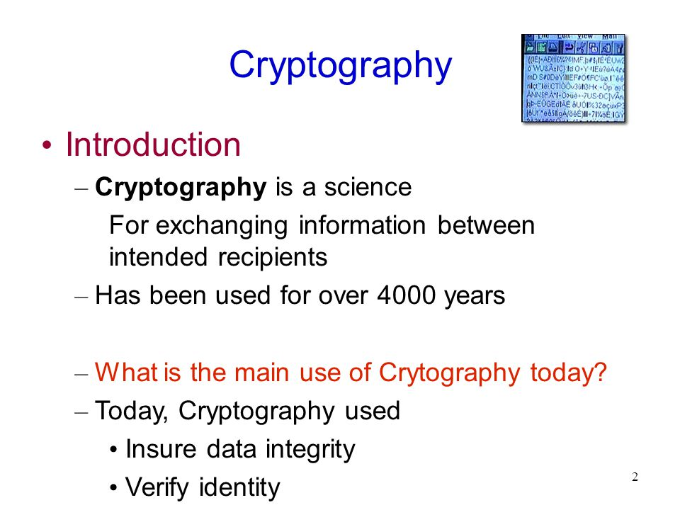 2 Cryptography Introduction – Cryptography is a science For exchanging information between intended recipients – Has been used for over 4000 years – What is the main use of Crytography today.