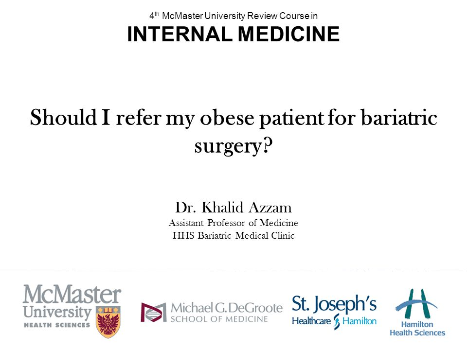 Physicians should be knowledgeable of pros and cons of bariatric surgery and the availability of alternative treatment strategies.