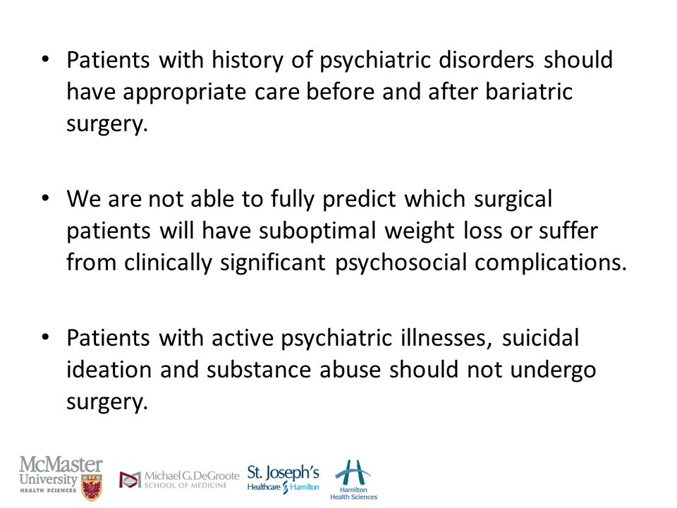Patients with history of psychiatric disorders should have appropriate care before and after bariatric surgery.