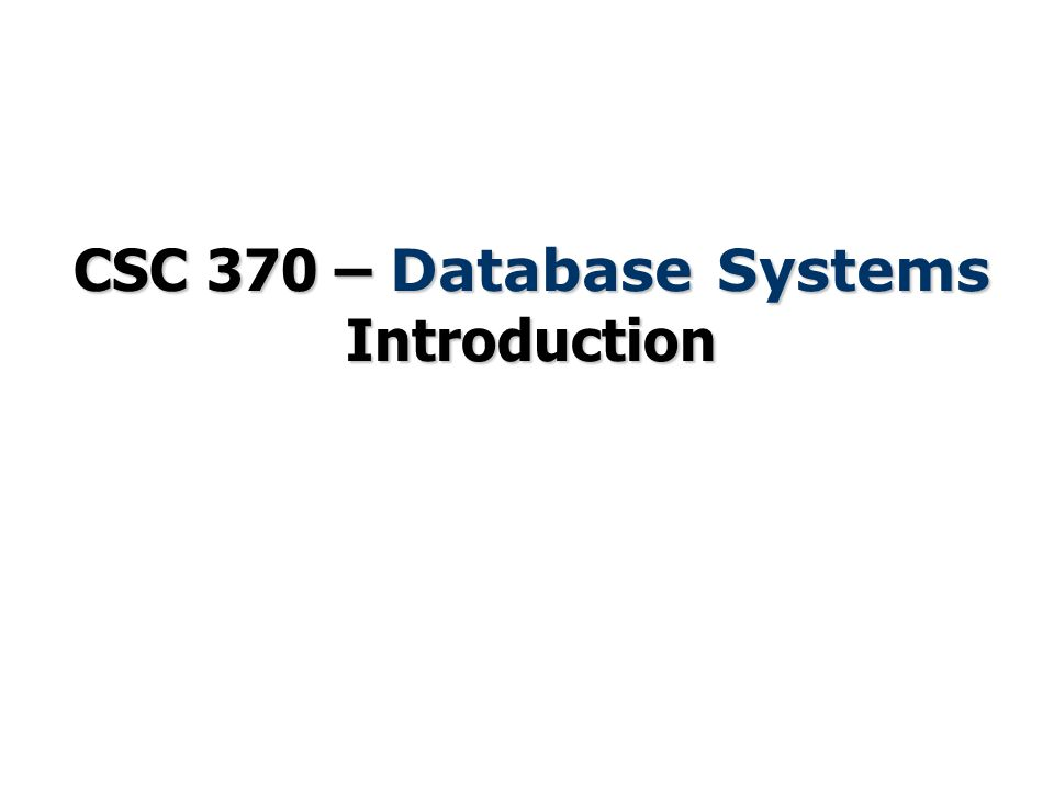 CSC 370 – Database Systems Introduction