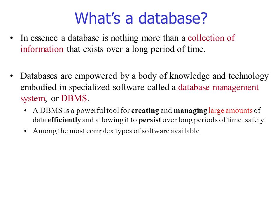 In essence a database is nothing more than a collection of information that exists over a long period of time. Databases are empowered by a body of kn