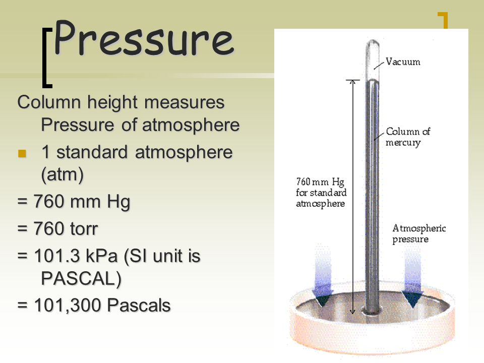 14 Pressure Pressure of air is measured with a BAROMETER Hg rises in tube until force of Hg (down) balances the force of atmosphere (pushing up). (Jus