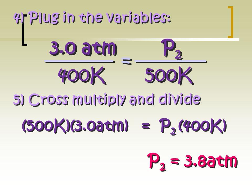 T and P = Gay-Lussac's Law  T 1 = 127°C + 273 = 400K  P 1 = 3.0 atm  T 2 = 227°C + 273 = 500K  P 2 = ?  T 1 = 127°C + 273 = 400K  P 1 = 3.0 atm