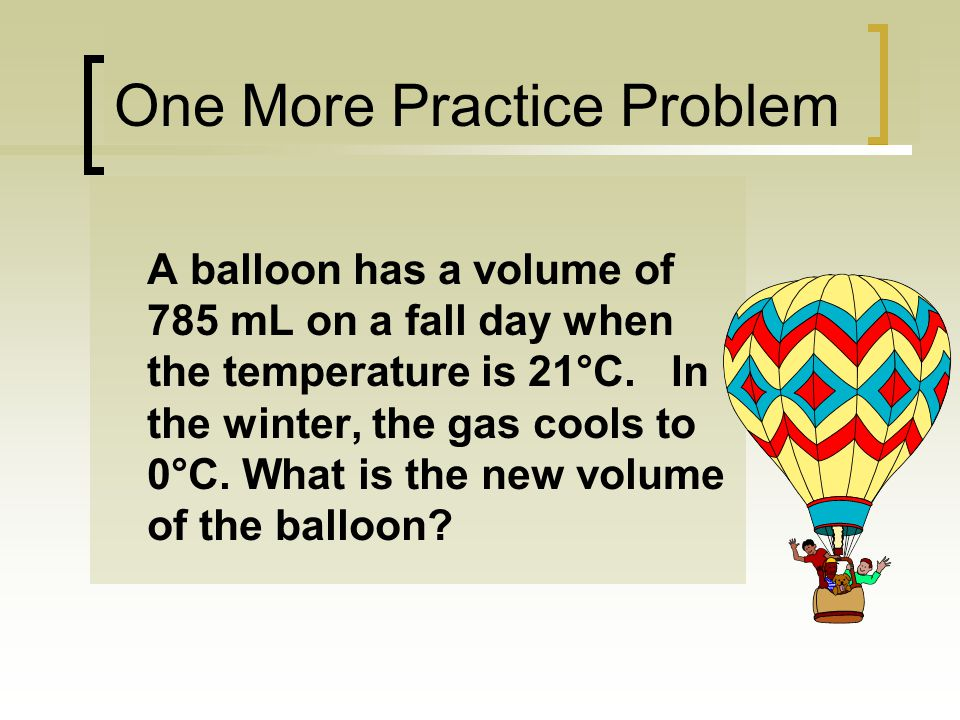 Learning Check A gas has a volume of 675 mL at 35°C and 0.850 atm pressure. What is the temperature in °C when the gas has a volume of 0.315 L and a p