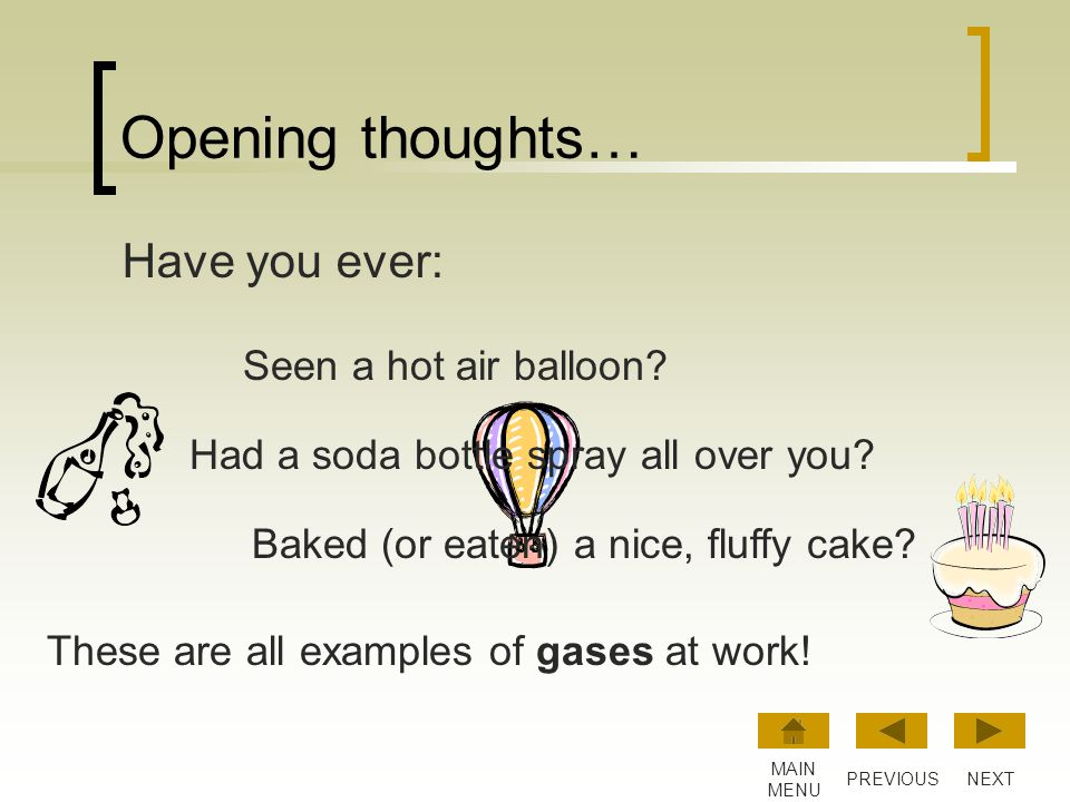Opening thoughts… Have you ever: Seen a hot air balloon? NEXTPREVIOUS MAIN MENU