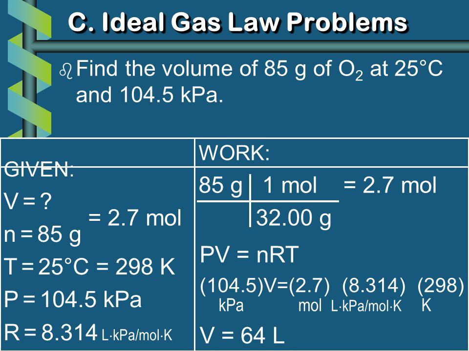 GIVEN: P = ? atm n = 0.412 mol T = 16°C = 289 K V = 3.25 L R = 8.314 L  kPa/mol  K WORK: PV = nRT P(3.25)=(0.412)(8.314)(289) L mol L  kPa/mol  K