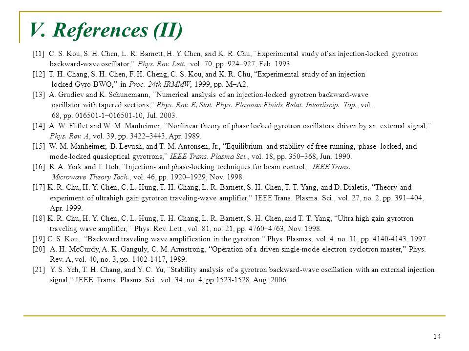 "14 V. References (II) [11] C. S. Kou, S. H. Chen, L. R. Barnett, H. Y. Chen, and K. R. Chu, ""Experimental study of an injection-locked gyrotron backwa"