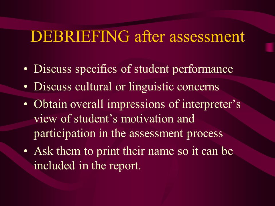 INTERACTION during assessment Observe student and interpreter interacting Note any difficulties in the test items or events Determine if breaks are ne