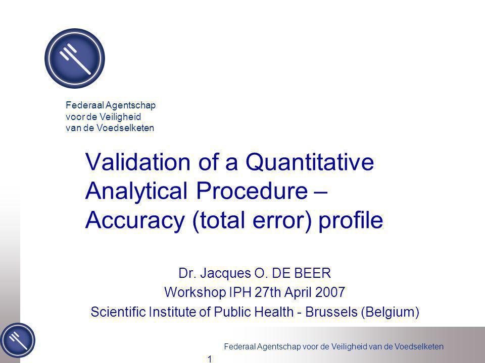 Federaal Agentschap voor de Veiligheid van de Voedselketen 1 Validation of a Quantitative Analytical Procedure – Accuracy (total error) profile Dr.