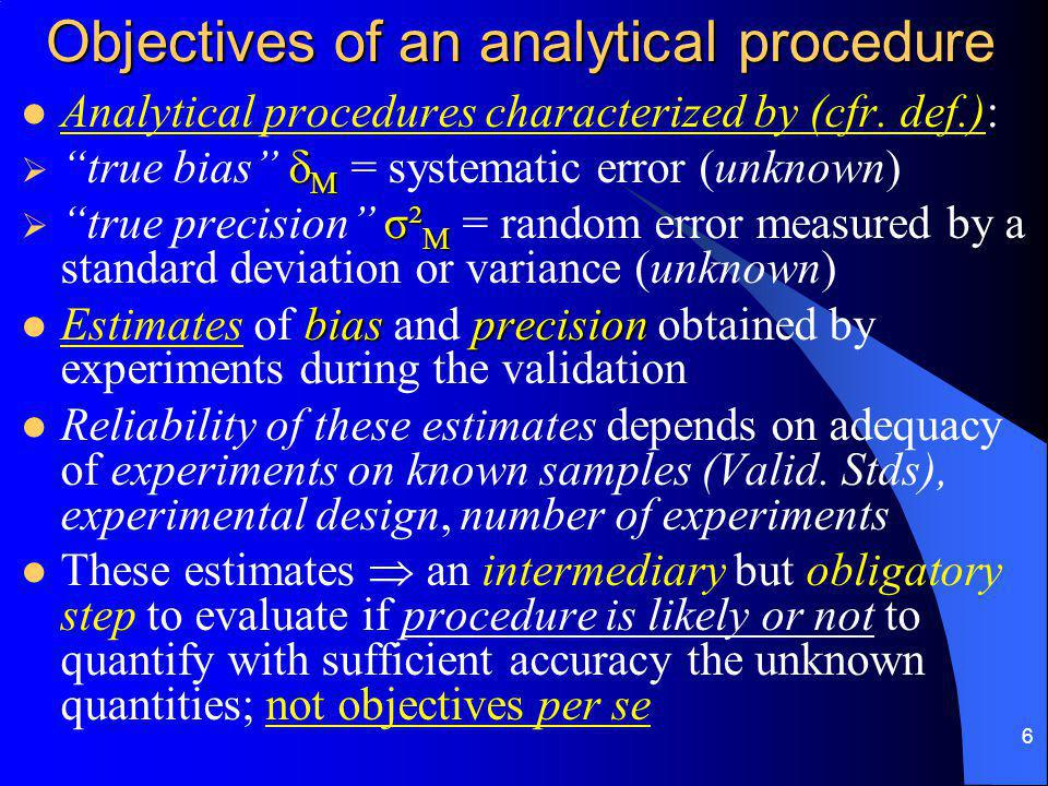 6 Objectives of an analytical procedure Analytical procedures characterized by (cfr.