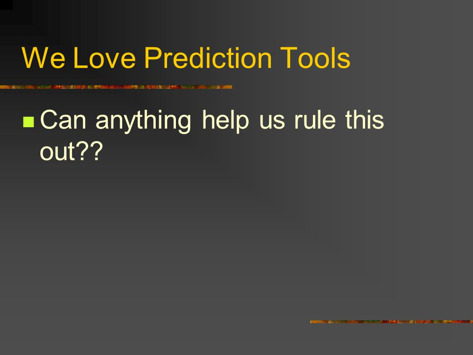 We Love Prediction Tools Can anything help us rule this out