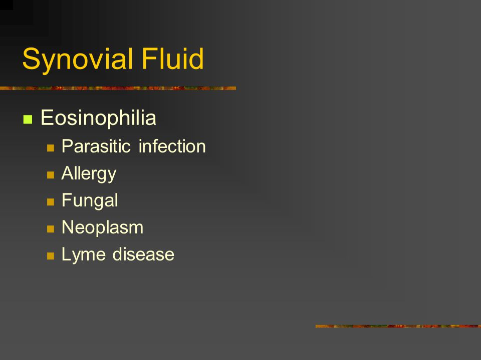 Synovial Fluid Eosinophilia Parasitic infection Allergy Fungal Neoplasm Lyme disease