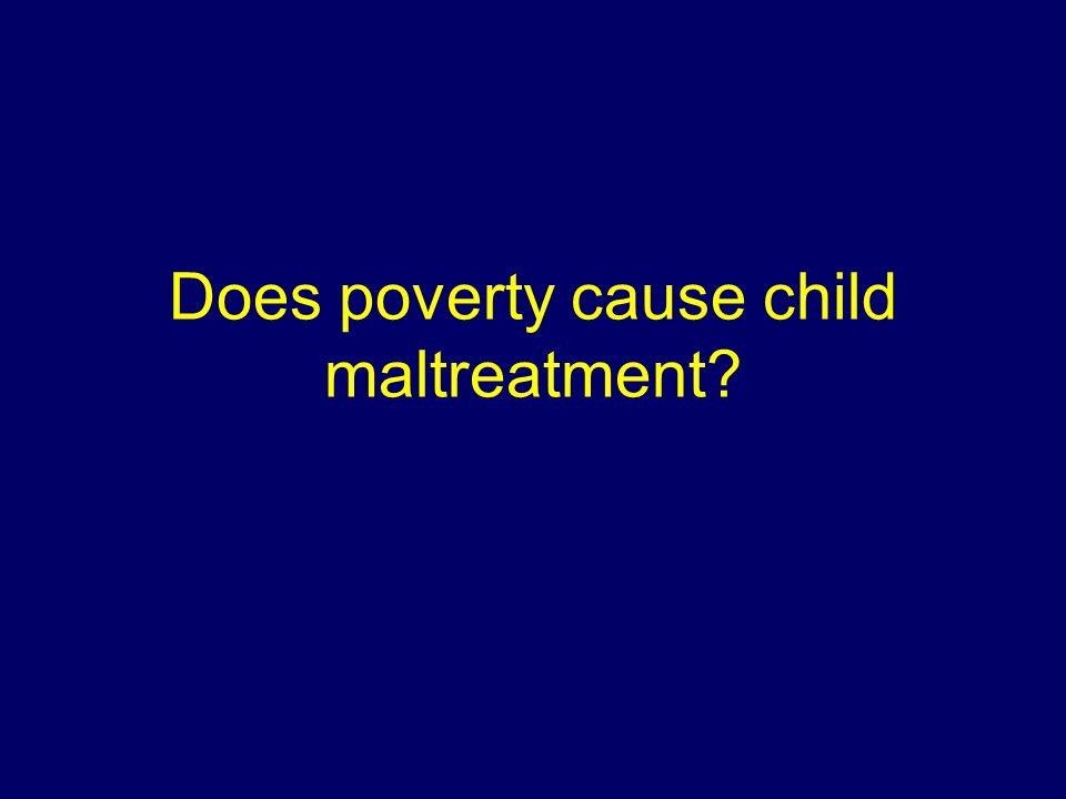 Does poverty cause child maltreatment?