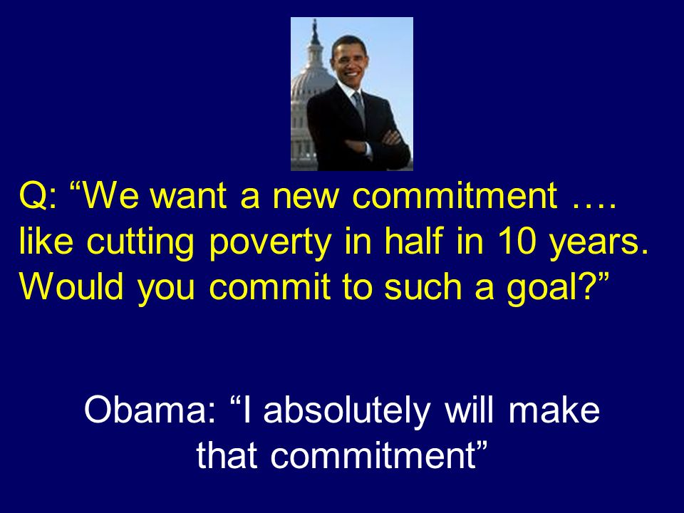 Q: We want a new commitment ….like cutting poverty in half in 10 years.