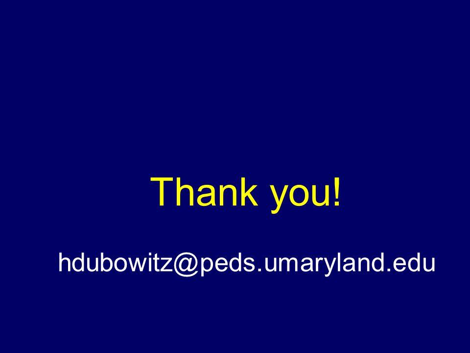 Thank you! hdubowitz@peds.umaryland.edu
