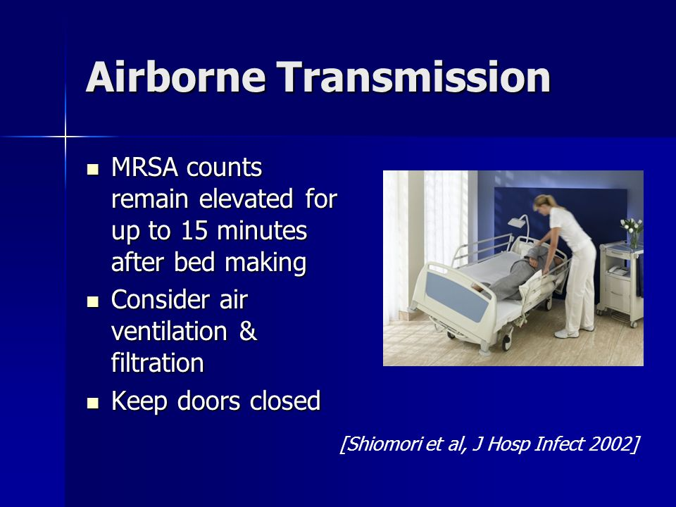 Airborne Transmission MRSA counts remain elevated for up to 15 minutes after bed making MRSA counts remain elevated for up to 15 minutes after bed mak