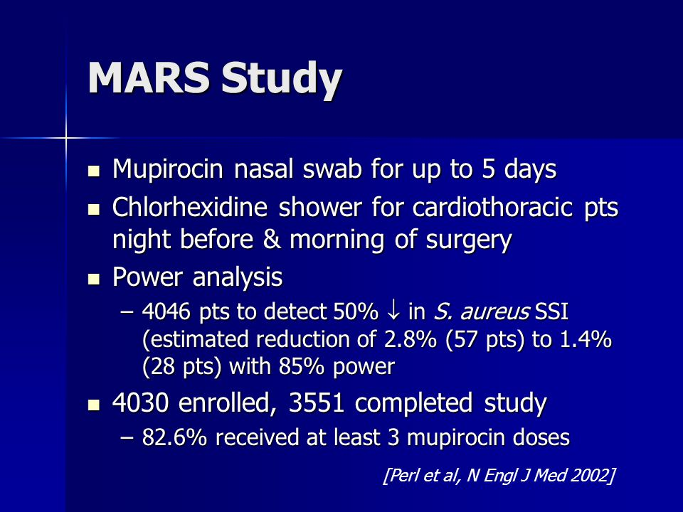 MARS Study Mupirocin nasal swab for up to 5 days Mupirocin nasal swab for up to 5 days Chlorhexidine shower for cardiothoracic pts night before & morn