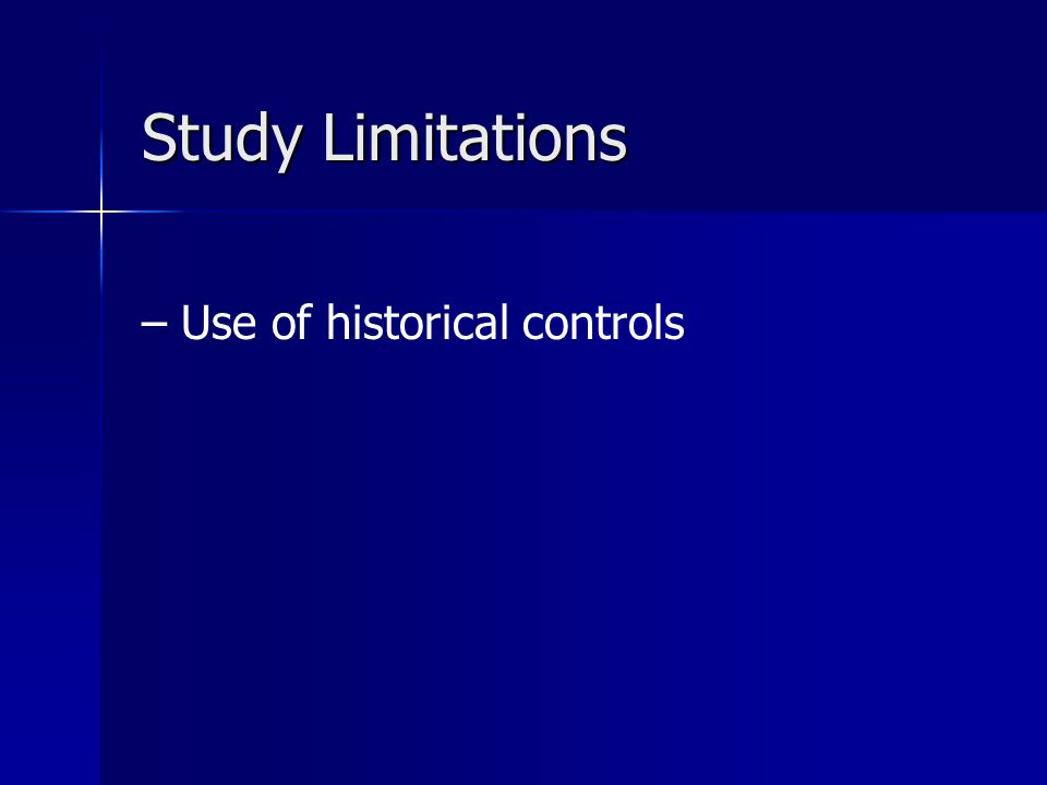 Study Limitations –Use of historical controls